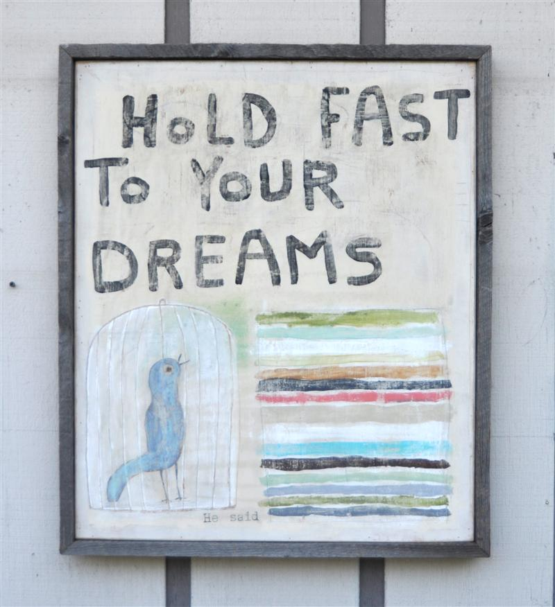 Hold fast to your dreams..